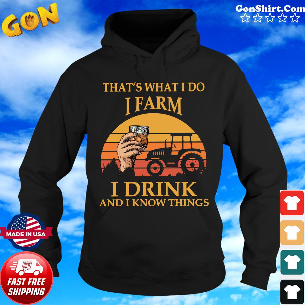 That's What I Do I Farm I Drink And I Know Things Vintage Shirt Hoodie
