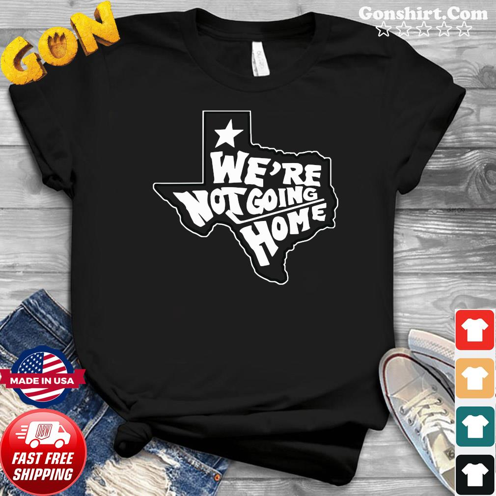 We're Not Going Home Hockey Funny Shirt