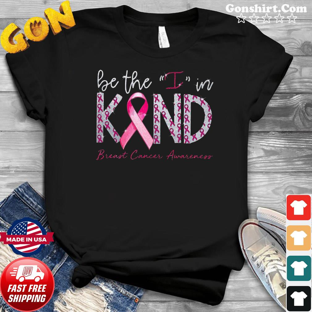 Be the I in kind breast cancer Awareness gift shirt