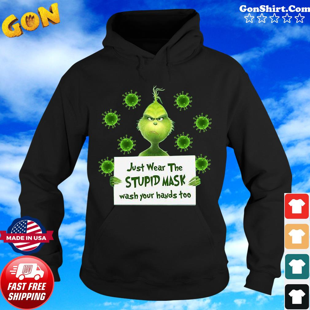 Grinch Just Wear The Stupid Mask Wash Your Hands Too Green Shirt Hoodie