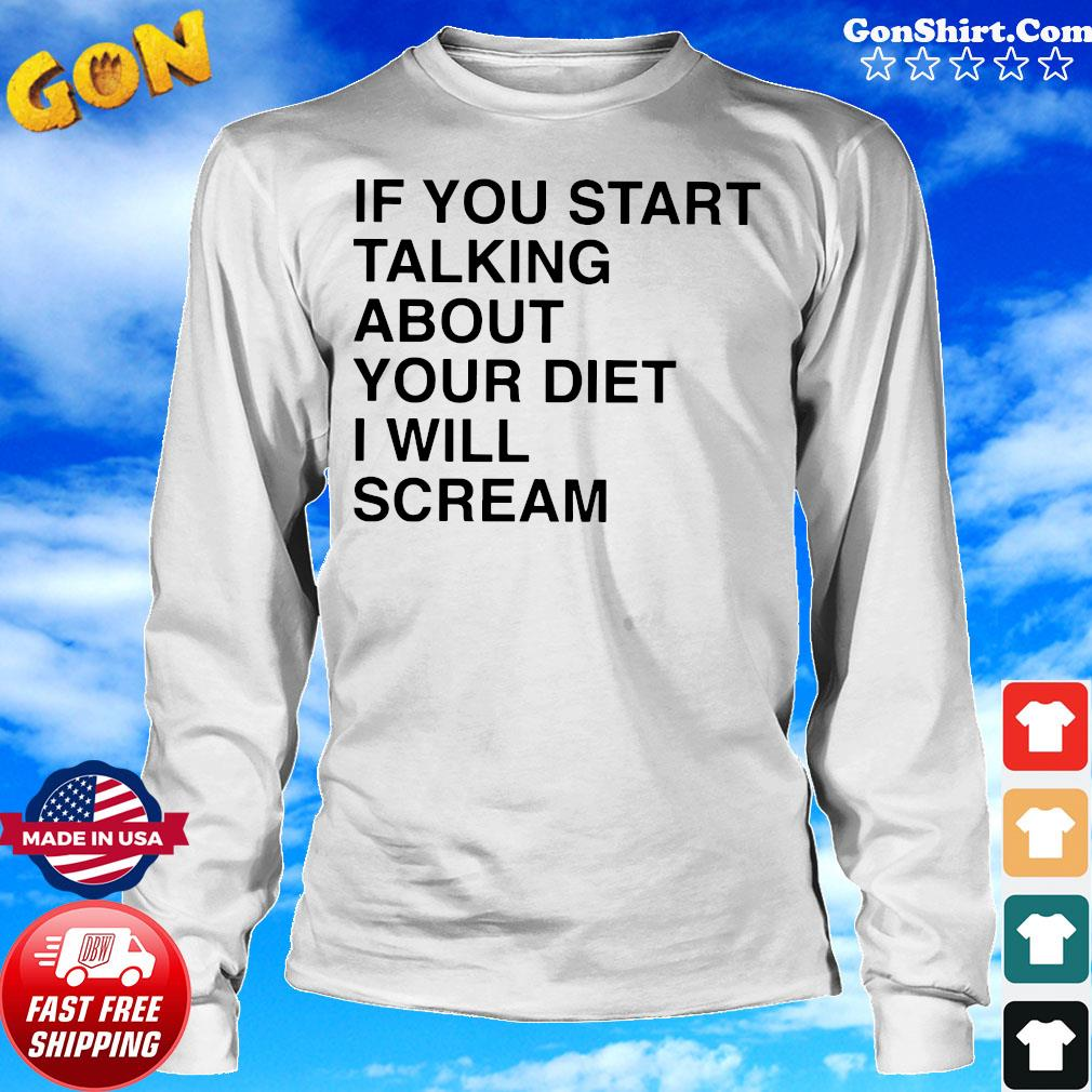 If You Start Talking About Your Diet I Will Scream Official T-Shirt Long Sweater