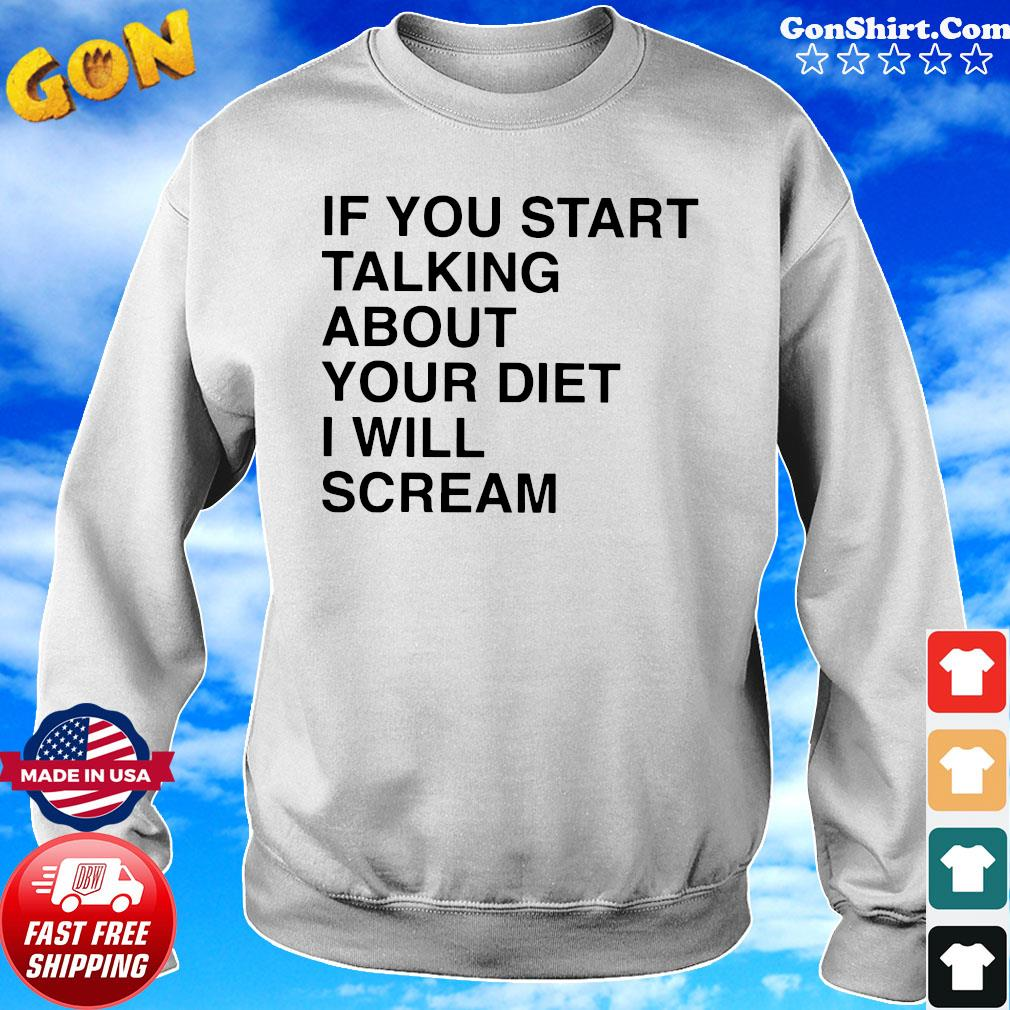 If You Start Talking About Your Diet I Will Scream Official T-Shirt Sweater