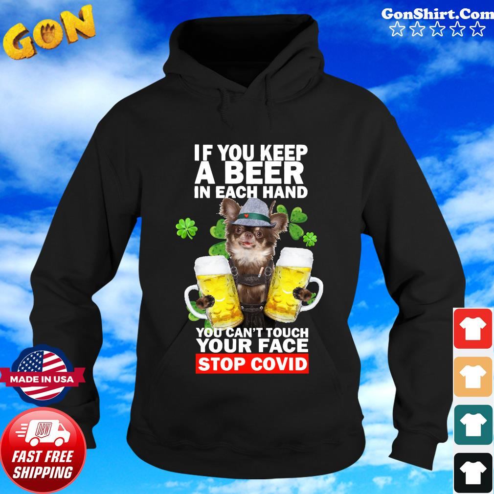 Chihuahua If You Keep A Beer In Each Hand You Can't Touch Your Face Stop Covid Shirt Hoodie
