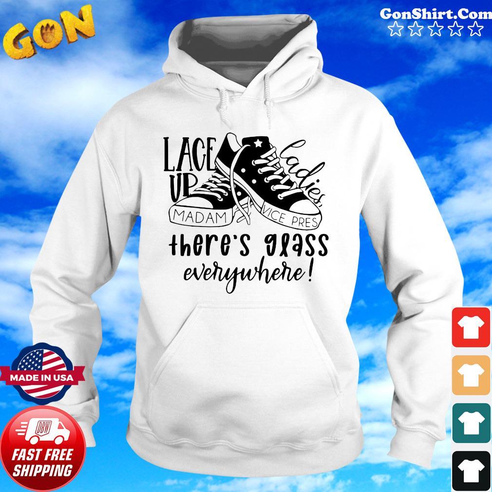 Converse Lace Vp Ladies There's Glass Everywhere 2021 For Kamala Harris Shirt Hoodie