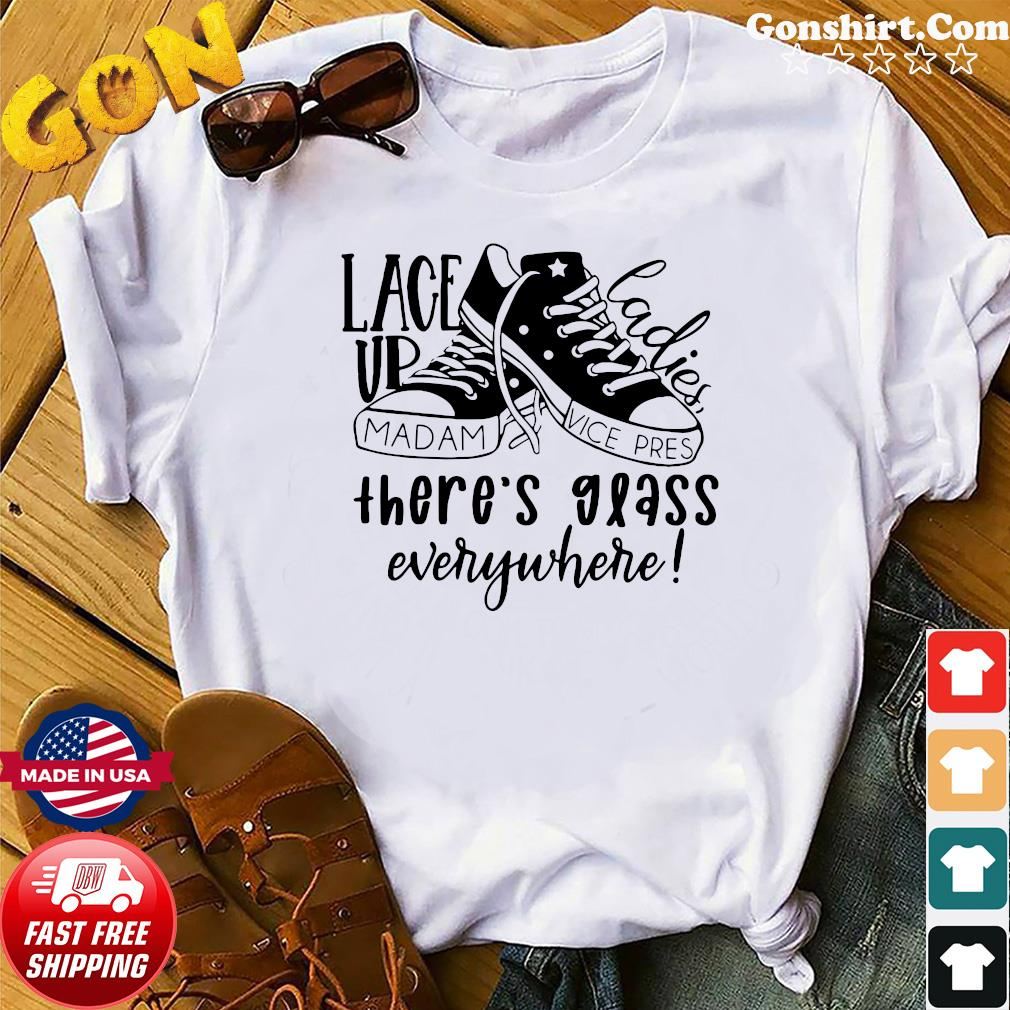 Converse Lace Vp Ladies There's Glass Everywhere 2021 For Kamala Harris Shirt