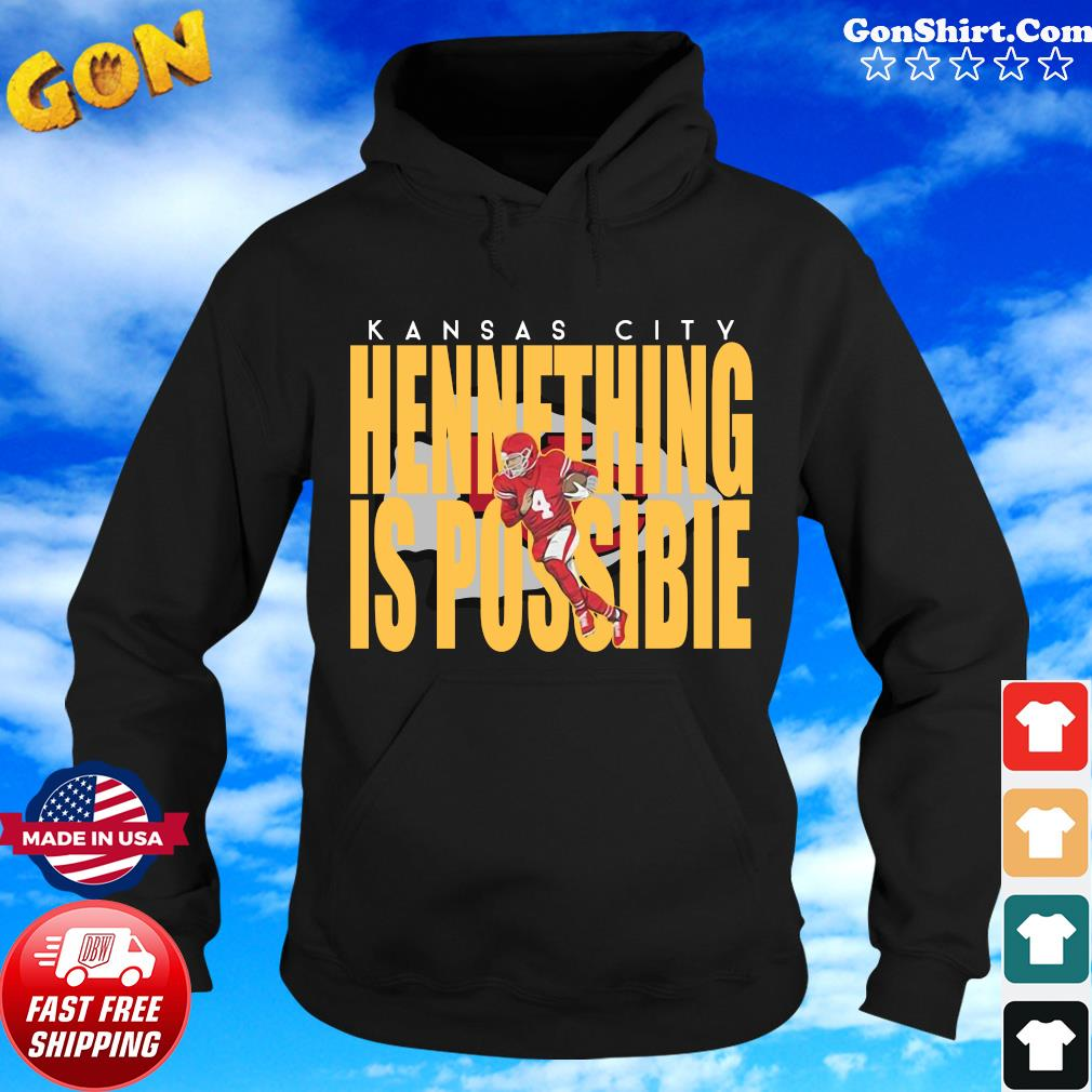 Kansas City Chiefs Chad Henne Hennething Is Possible 2021 Shirt Hoodie