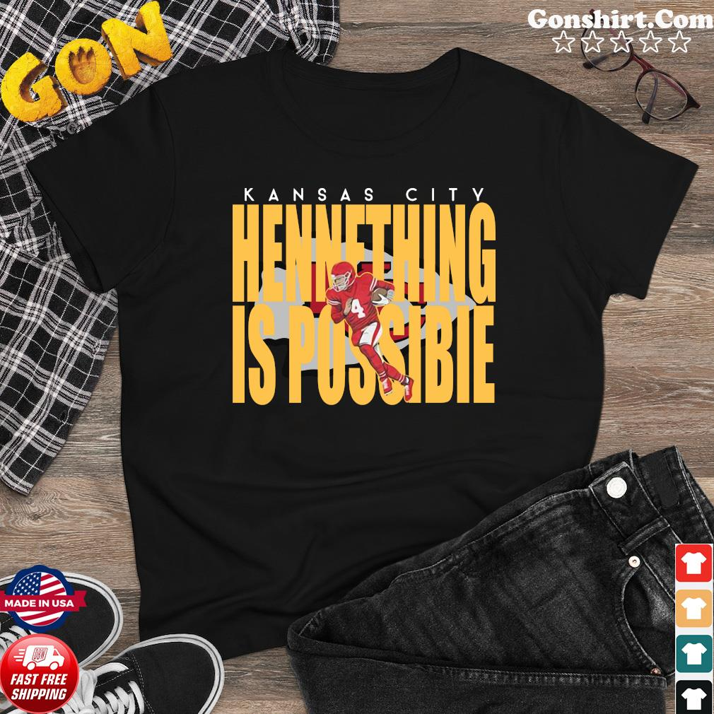 Kansas City Chiefs Chad Henne Hennething Is Possible 2021 Shirt