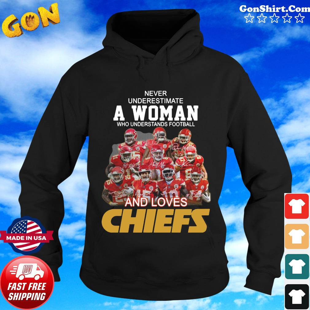 Never Underestimate A Woman Who Understands Football And Loves Kansas City Chiefs Sigantures Shirt Hoodie