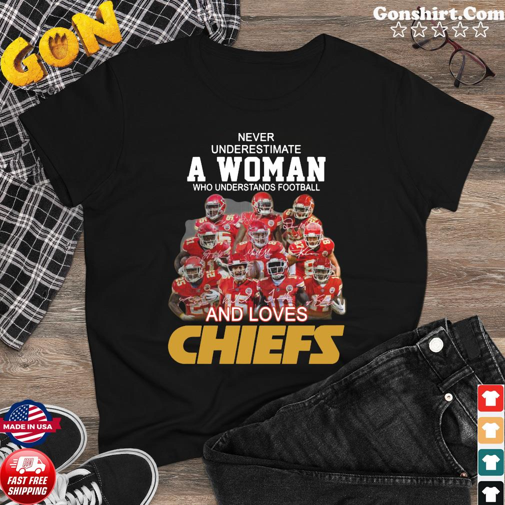 Never Underestimate A Woman Who Understands Football And Loves Kansas City Chiefs Sigantures Shirt
