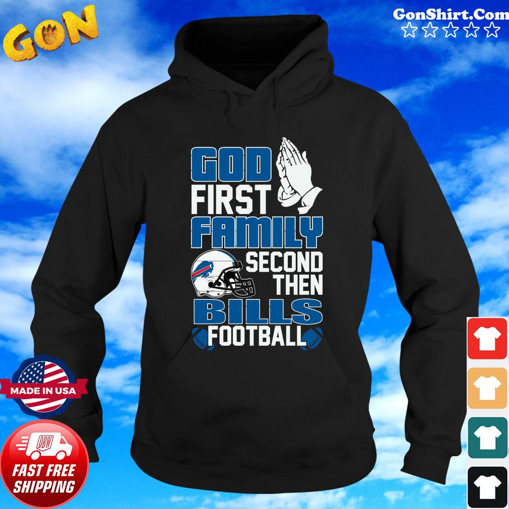 Official The God First Family Second Then Bills Football 2021 Shirt Hoodie