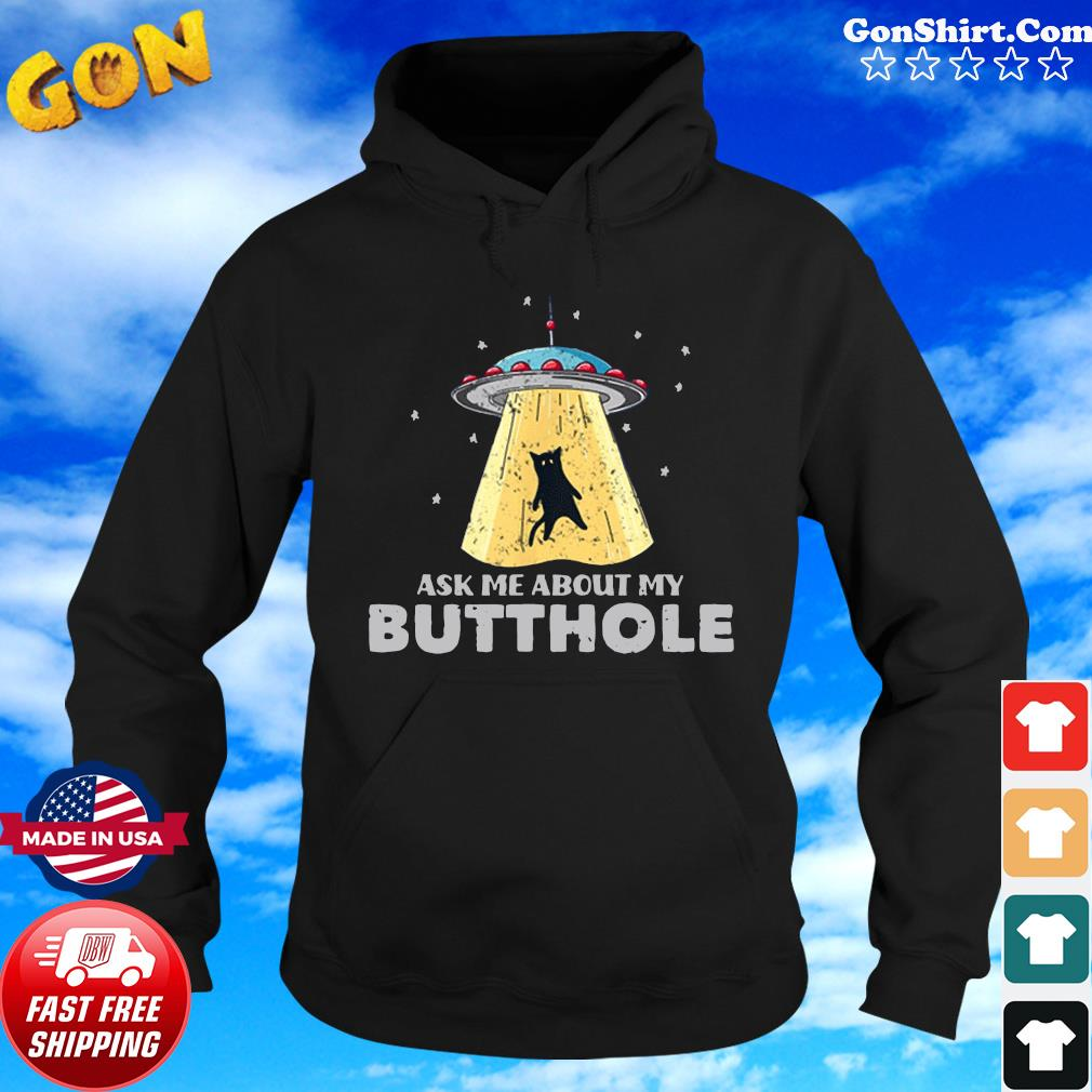 Official Ufo Ask Me About My Butthole 2021 Shirt Hoodie