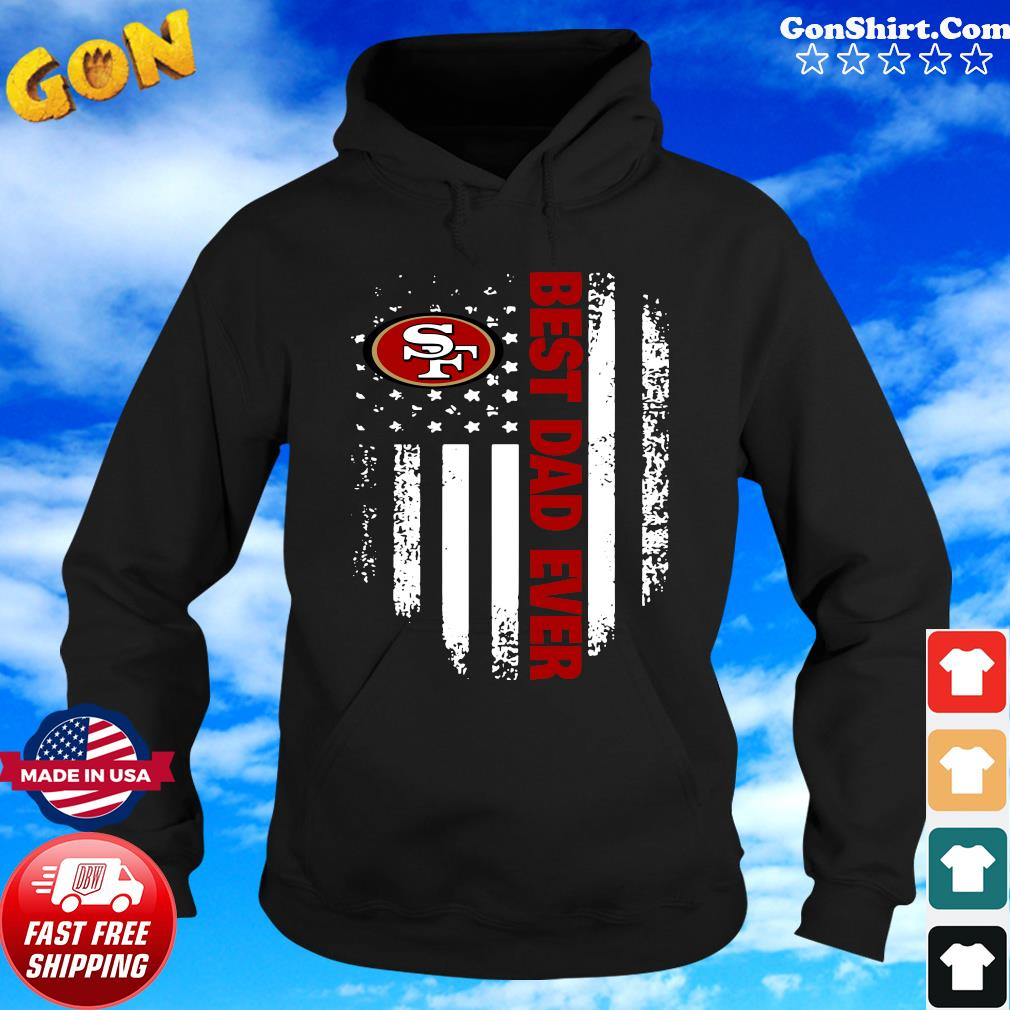 San Francisco 49ers American Flag Best Dad Ever Shirt Hoodie