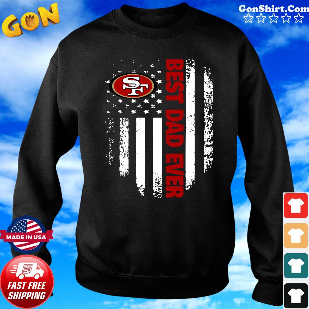 San Francisco 49ers American Flag Best Dad Ever Shirt Sweater
