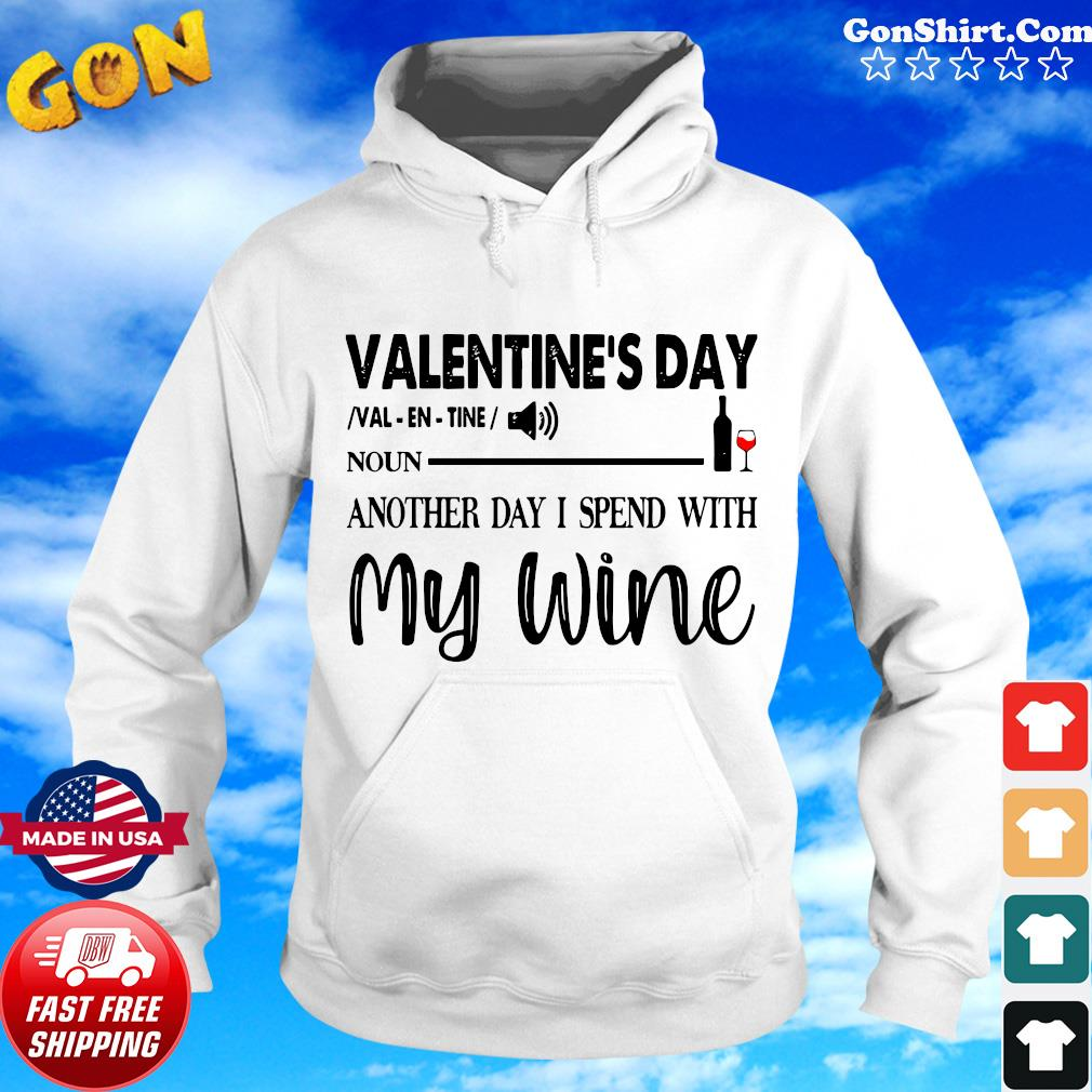 Valentine's Day Noun Another Day I Spend With My Wine Shirt Hoodie