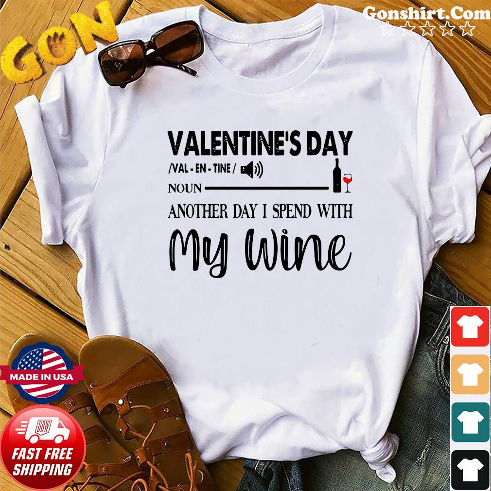 Valentine's Day Noun Another Day I Spend With My Wine Shirt